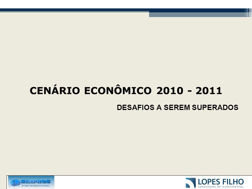 CENÁRIO ECONÔMICO 2010 - 2011 DESAFIOS A SEREM SUPERADOS