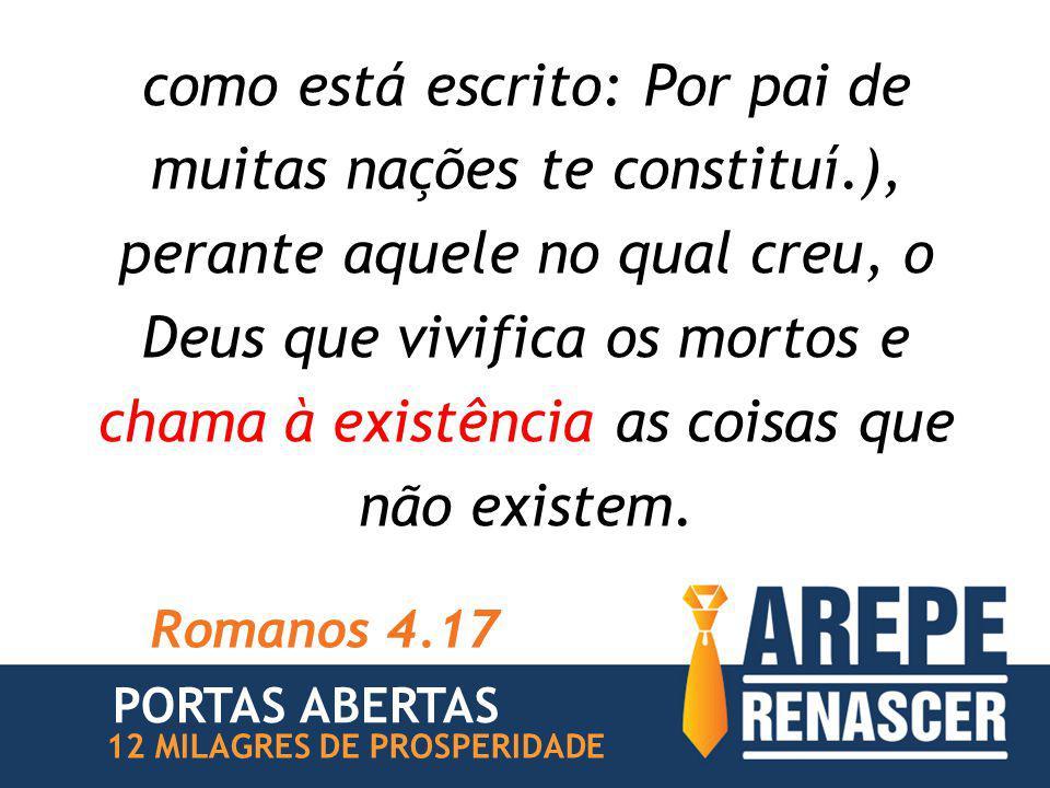 como está escrito: Por pai de muitas nações te constituí.), perante aquele no qual creu, o Deus que vivifica os mortos e chama à existência as coisas que não existem.