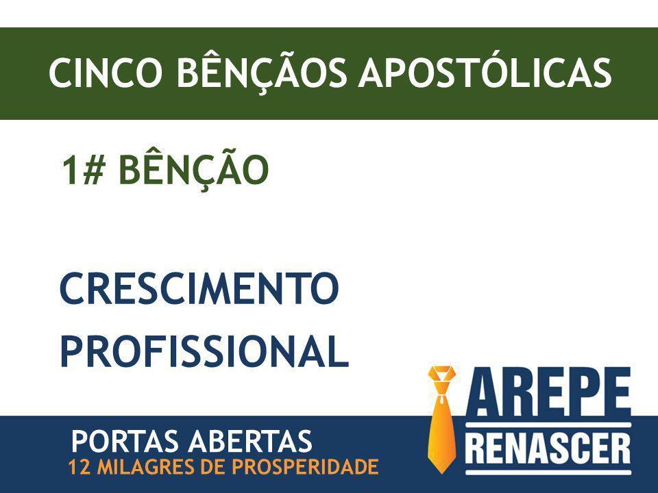 CINCO BÊNÇÃOS APOSTÓLICAS 1# BÊNÇÃO CRESCIMENTO PROFISSIONAL PORTAS ABERTAS 12 MILAGRES DE PROSPERIDADE