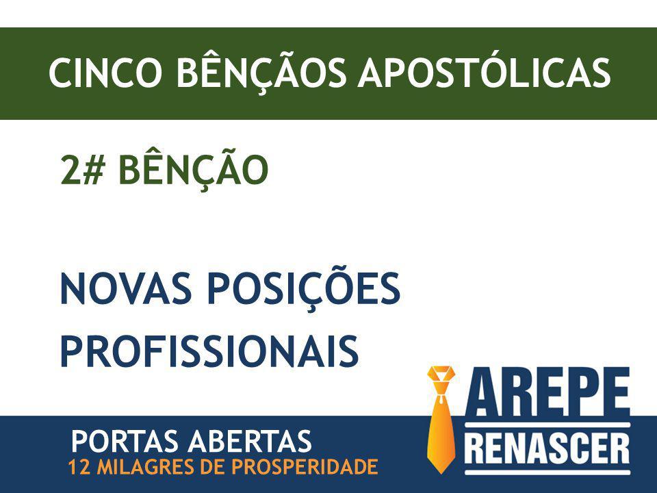 CINCO BÊNÇÃOS APOSTÓLICAS 2# BÊNÇÃO NOVAS POSIÇÕES PROFISSIONAIS PORTAS ABERTAS 12 MILAGRES DE PROSPERIDADE