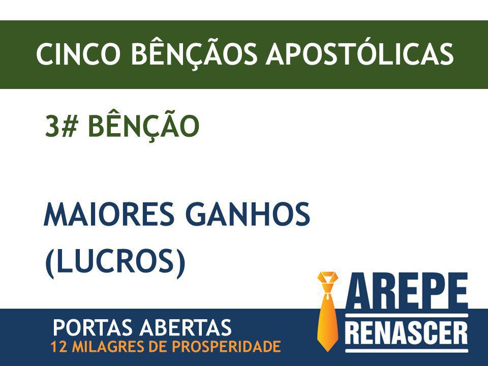 CINCO BÊNÇÃOS APOSTÓLICAS 3# BÊNÇÃO MAIORES GANHOS (LUCROS) PORTAS ABERTAS 12 MILAGRES DE PROSPERIDADE