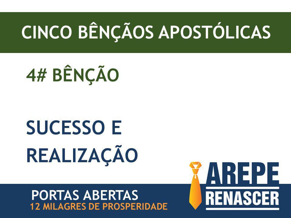 CINCO BÊNÇÃOS APOSTÓLICAS 4# BÊNÇÃO SUCESSO E REALIZAÇÃO PORTAS ABERTAS 12 MILAGRES DE PROSPERIDADE