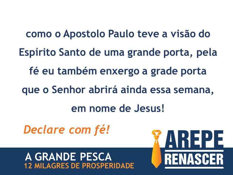 como o Apostolo Paulo teve a visão do Espírito Santo de uma grande porta, pela fé eu também enxergo a grade porta que o Senhor abrirá ainda essa seman