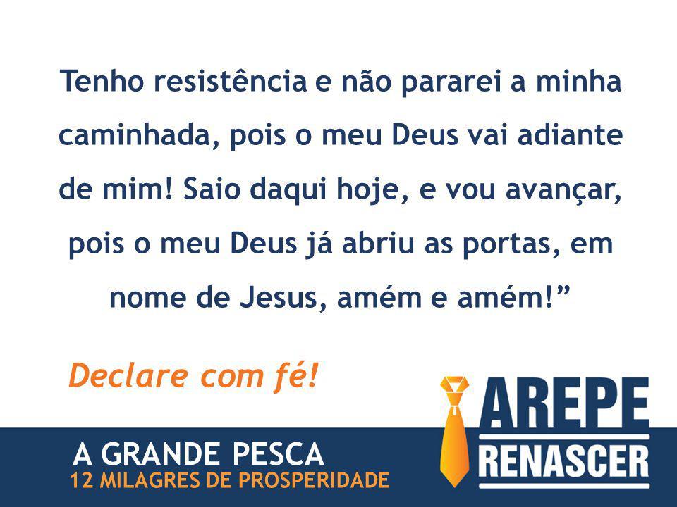 Tenho resistência e não pararei a minha caminhada, pois o meu Deus vai adiante de mim.