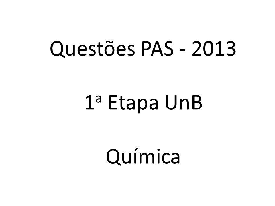 Questões PAS - 2013 1 a Etapa UnB Química