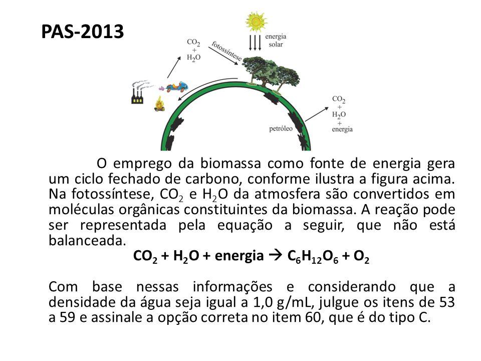 PAS-2013 O emprego da biomassa como fonte de energia gera um ciclo fechado de carbono, conforme ilustra a figura acima. Na fotossíntese, CO 2 e H 2 O