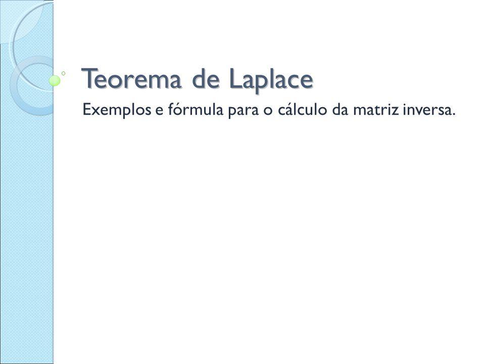 Teorema de Laplace Exemplos e fórmula para o cálculo da matriz inversa.