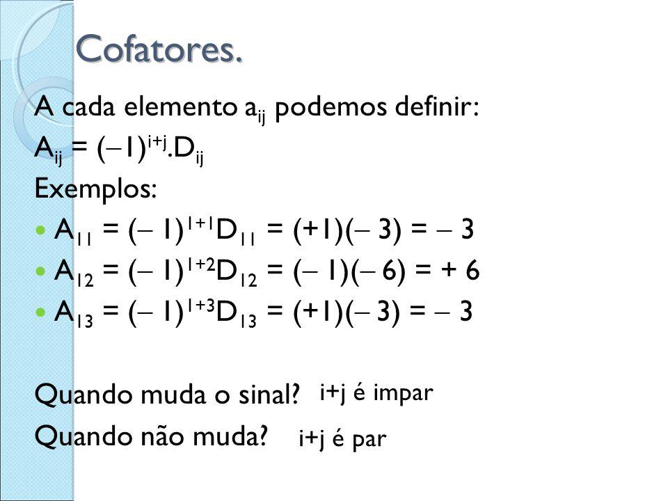A cada elemento a ij podemos definir: A ij = (  1) i+j.D ij Exemplos: A 11 = (  1 ) 1+1 D 11 = (+1)(  3) =  3 A 12 = (  1 ) 1+2 D 12 = (  1 )( 