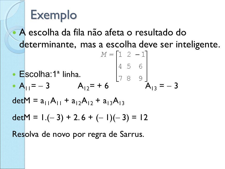 Exemplo A escolha da fila não afeta o resultado do determinante, mas a escolha deve ser inteligente. Escolha:1 ª linha. A 11 =  3A 12 = + 6A 13 =  3