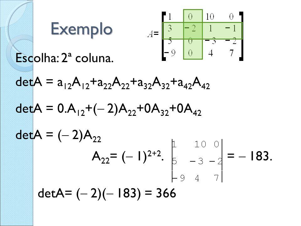 Exemplo Escolha: 2ª coluna. detA = a 12 A 12 +a 22 A 22 +a 32 A 32 +a 42 A 42 detA = 0.A 12 +(  2)A 22 +0A 32 +0A 42 detA = (  2)A 22 A 22 = (  1 )