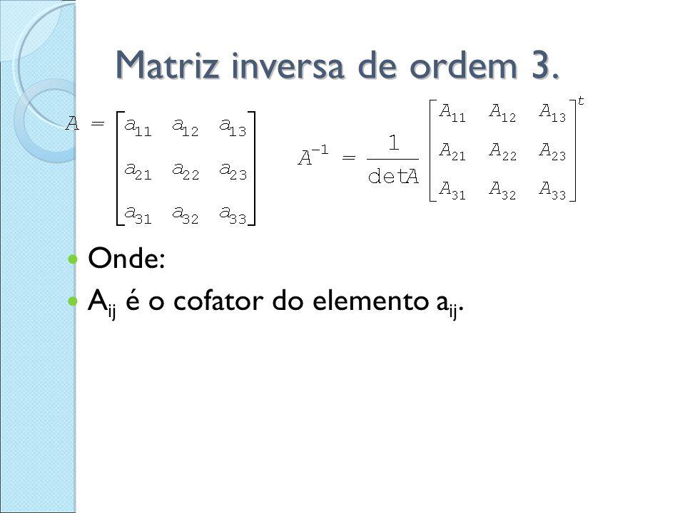 A 11 = (  1) 1+1.=  3 A 12 = (  1) 1+2. = (  1)(  9) = 9 A 13 = (  1) 1+3.