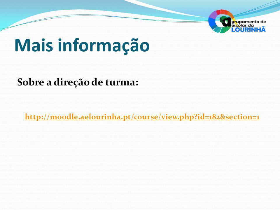 Mais informação Sobre a direção de turma: http://moodle.aelourinha.pt/course/view.php id=182&section=1