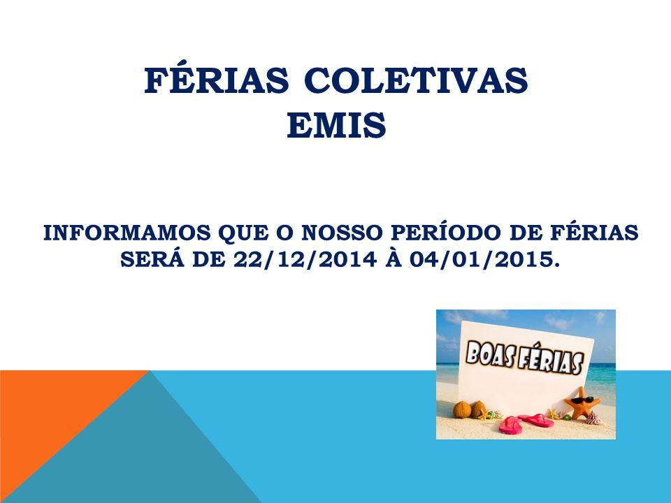 FÉRIAS COLETIVAS EMIS INFORMAMOS QUE O NOSSO PERÍODO DE FÉRIAS SERÁ DE 22/12/2014 À 04/01/2015.