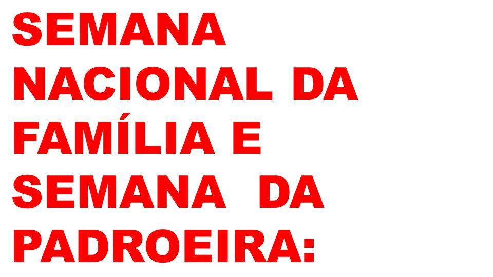 SEMANA NACIONAL DA FAMÍLIA E SEMANA DA PADROEIRA:
