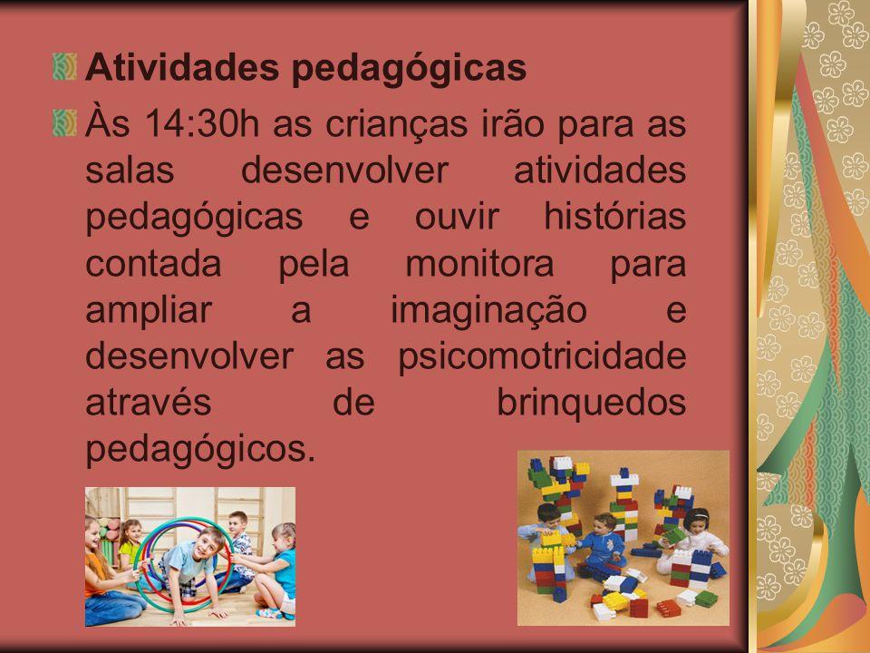 Atividades pedagógicas Às 14:30h as crianças irão para as salas desenvolver atividades pedagógicas e ouvir histórias contada pela monitora para amplia