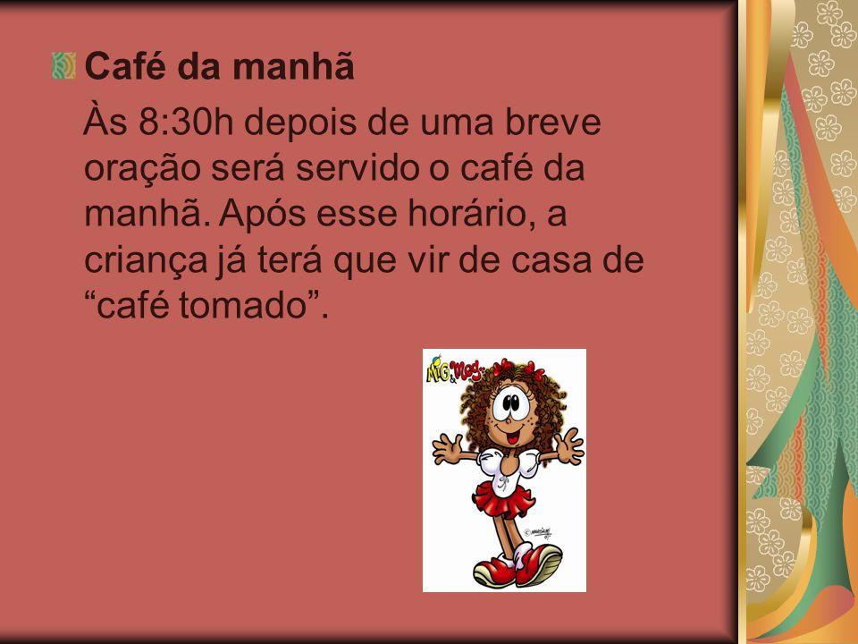 """Café da manhã Às 8:30h depois de uma breve oração será servido o café da manhã. Após esse horário, a criança já terá que vir de casa de """"café tomado""""."""