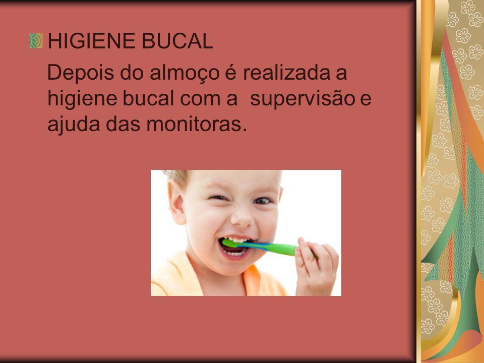 HIGIENE BUCAL Depois do almoço é realizada a higiene bucal com a supervisão e ajuda das monitoras.