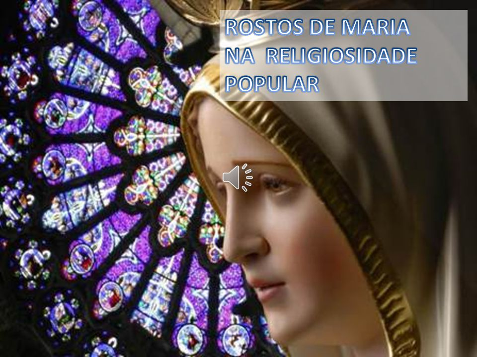 A presença universal de Maria na vida dos países católicos na cultura e os costumes dos povos.