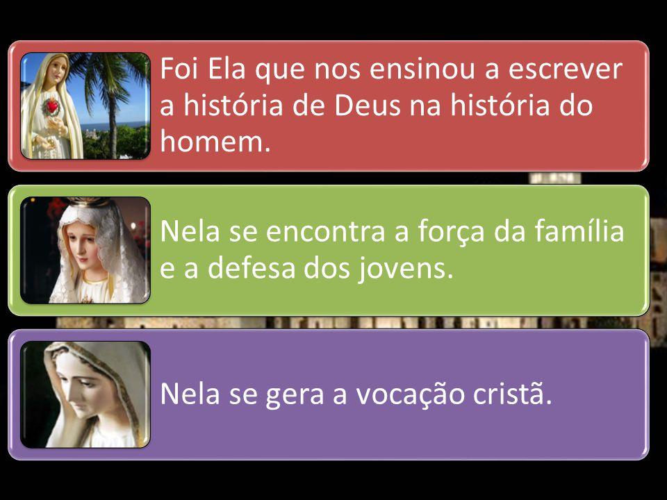 Foi Ela que nos ensinou a escrever a história de Deus na história do homem.