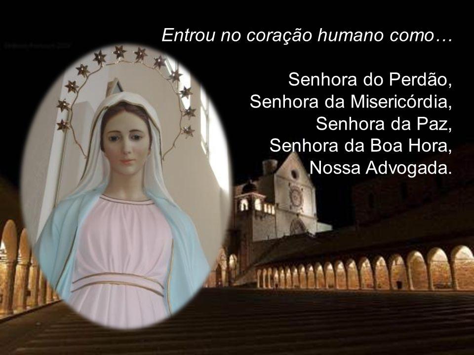 Entrou no coração humano como… Senhora do Perdão, Senhora da Misericórdia, Senhora da Paz, Senhora da Boa Hora, Nossa Advogada.