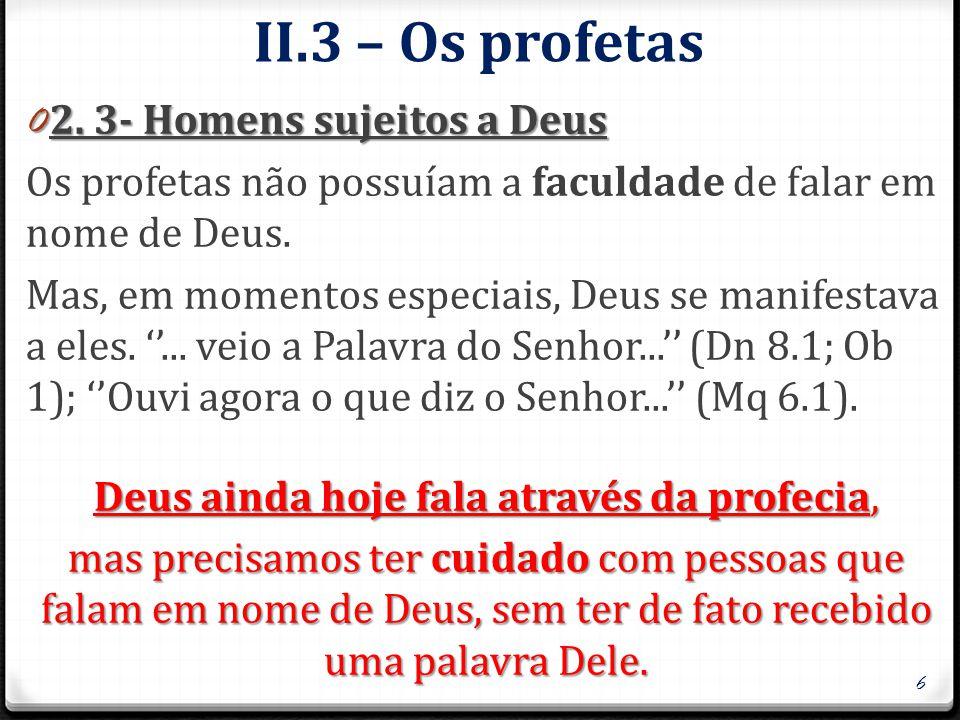 II.3 – Os profetas 0 2. 3- Homens sujeitos a Deus Os profetas não possuíam a faculdade de falar em nome de Deus. Mas, em momentos especiais, Deus se m