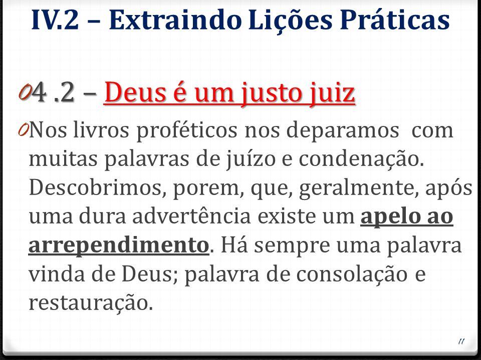 IV.2 – Extraindo Lições Práticas 0 4.2 – Deus é um justo juiz 0 Nos livros proféticos nos deparamos com muitas palavras de juízo e condenação. Descobr