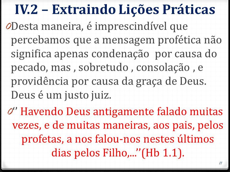 IV.2 – Extraindo Lições Práticas 0 Desta maneira, é imprescindível que percebamos que a mensagem profética não significa apenas condenação por causa d