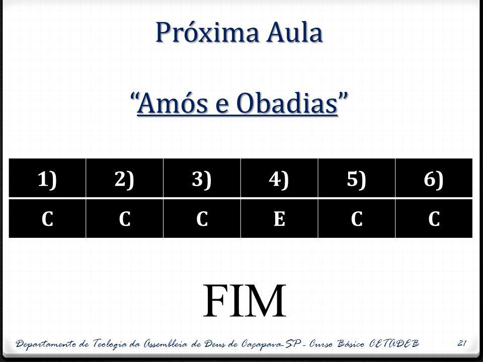 """Próxima Aula """"Amós e Obadias"""" 1)2)3)4)5)6) CCCECC Departamento de Teologia da Assembleia de Deus de Caçapava-SP - Curso Básico CETADEB 21 FIM"""