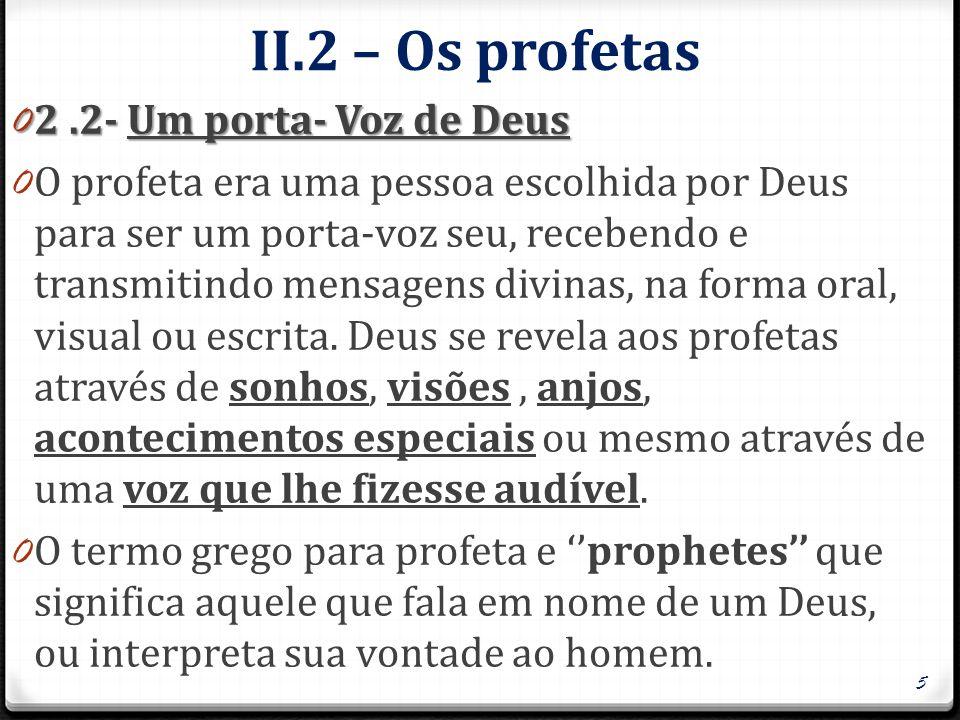 II.2 – Os profetas 0 2.2- Um porta- Voz de Deus 0 O profeta era uma pessoa escolhida por Deus para ser um porta-voz seu, recebendo e transmitindo mens