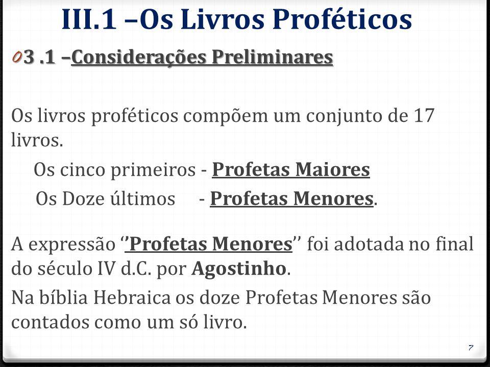 III.1 –Os Livros Proféticos 0 3.1 –Considerações Preliminares Os livros proféticos compõem um conjunto de 17 livros. Os cinco primeiros - Profetas Mai