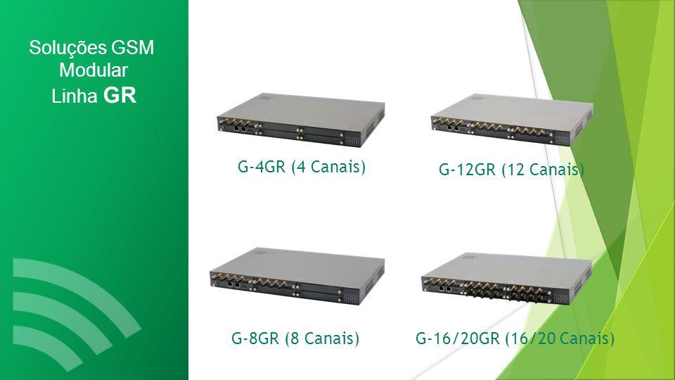 Soluções GSM Não modular Linha G G-16G (16 Canais/64 Chip's)G-32G (32 Canais/128 Chip's) G-8G (8 Canais/8 Chip's)G-4G (4 Canais/4 Chip's)