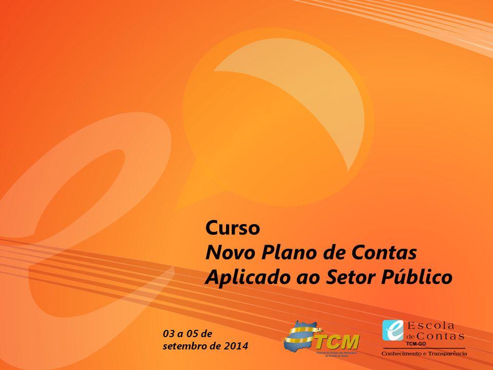2 Curso Novo Plano de Contas Aplicado ao Setor Público 03 a 05 de setembro de 2014
