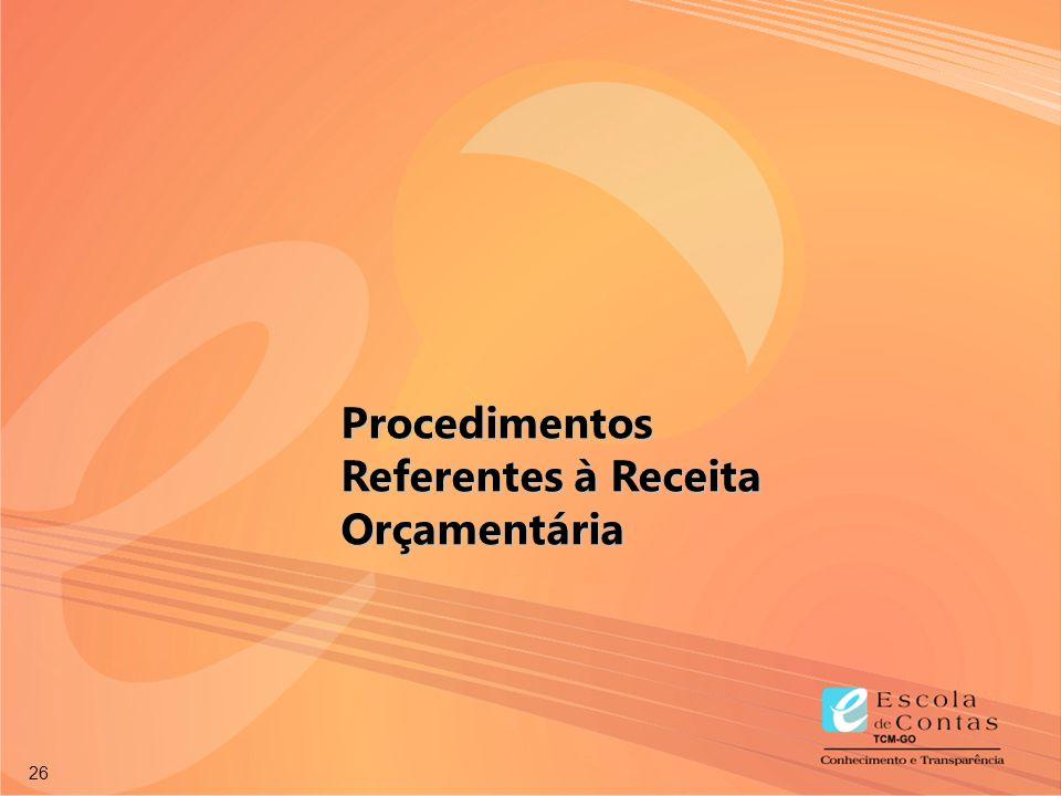 Permitida a reprodução total ou parcial desta publicação desde que citada a fonte. 26 Procedimentos Referentes à Receita Orçamentária