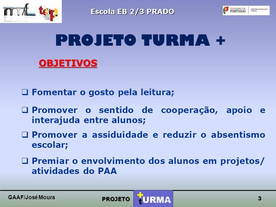 2 Escola EB 2/3 PRADO PROJETO PROJETO TURMA + GAAF/José Moura OBJETIVOS  Promover o sucesso escolar;  Valorizar o empenho e o esforço dos alunos que