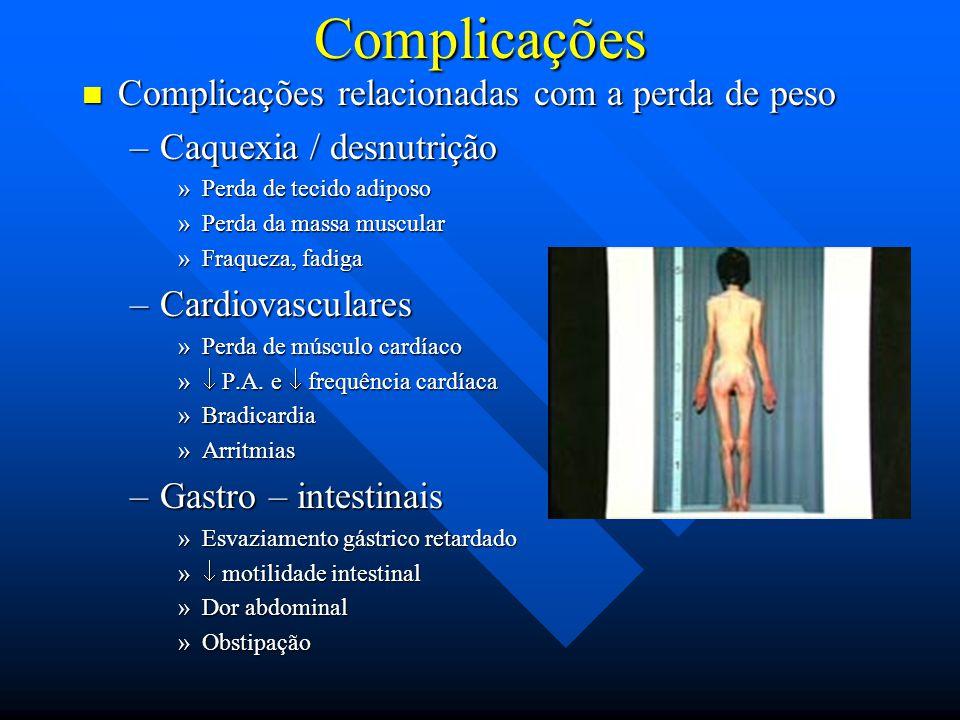 Complicações Complicações relacionadas com a perda de peso Complicações relacionadas com a perda de peso –Caquexia / desnutrição »Perda de tecido adip
