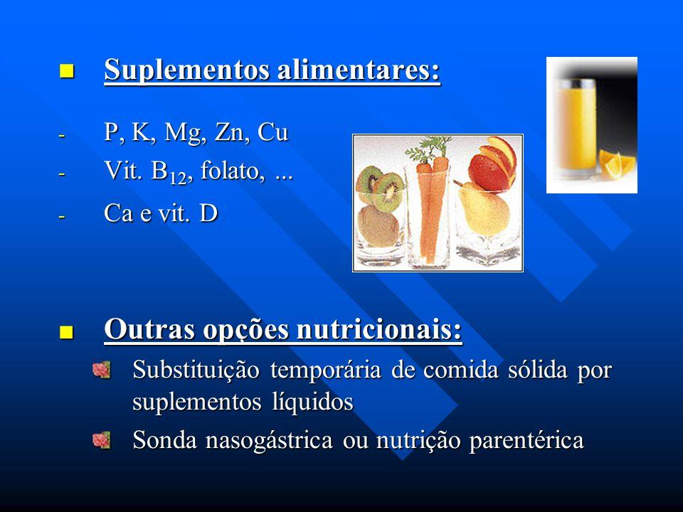 Suplementos alimentares: Suplementos alimentares: - P, K, Mg, Zn, Cu - Vit. B 12, folato,... - Ca e vit. D ■ Outras opções nutricionais: Substituição