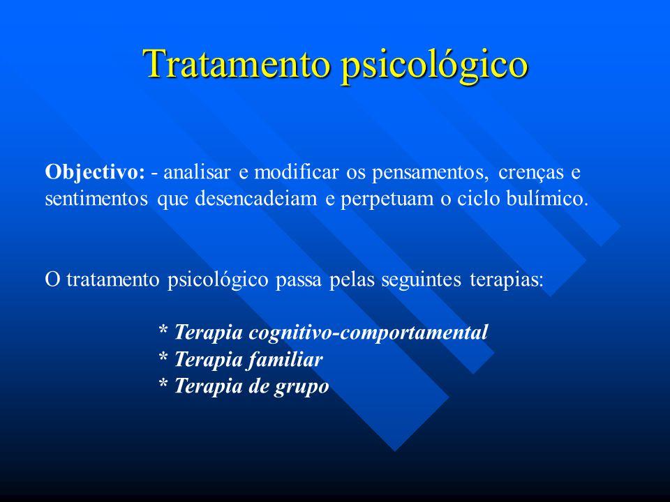 Tratamento psicológico Objectivo: - analisar e modificar os pensamentos, crenças e sentimentos que desencadeiam e perpetuam o ciclo bulímico. O tratam