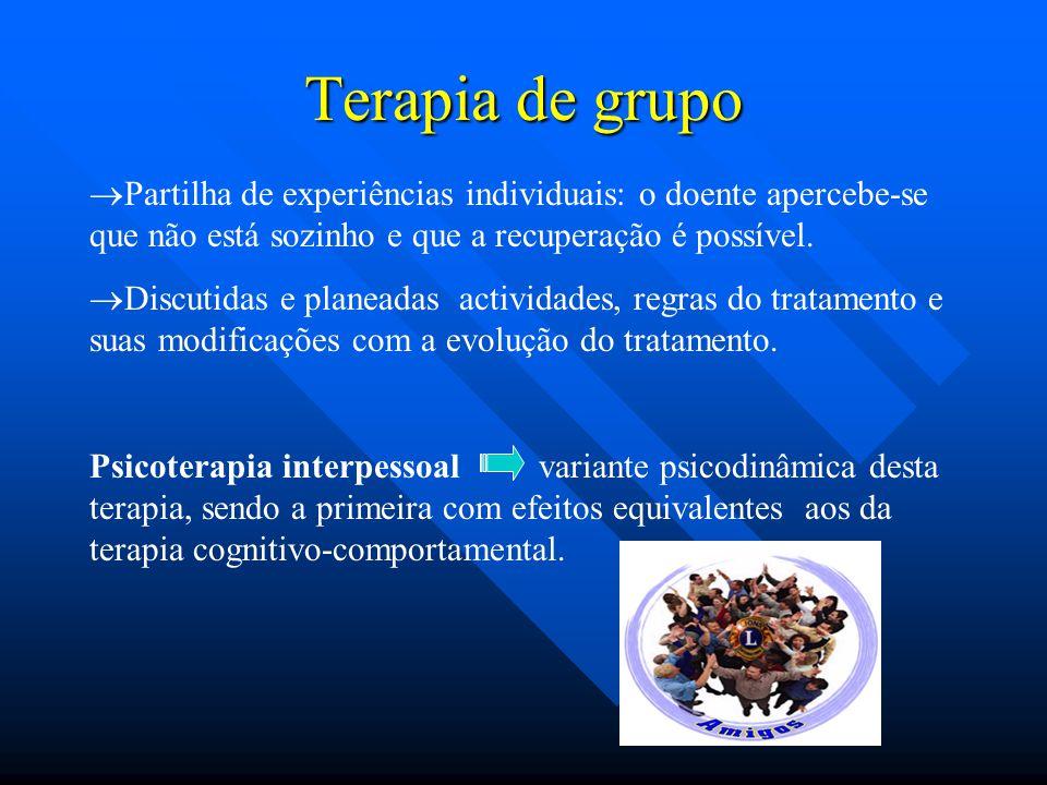 Terapia de grupo  Partilha de experiências individuais: o doente apercebe-se que não está sozinho e que a recuperação é possível.  Discutidas e plan