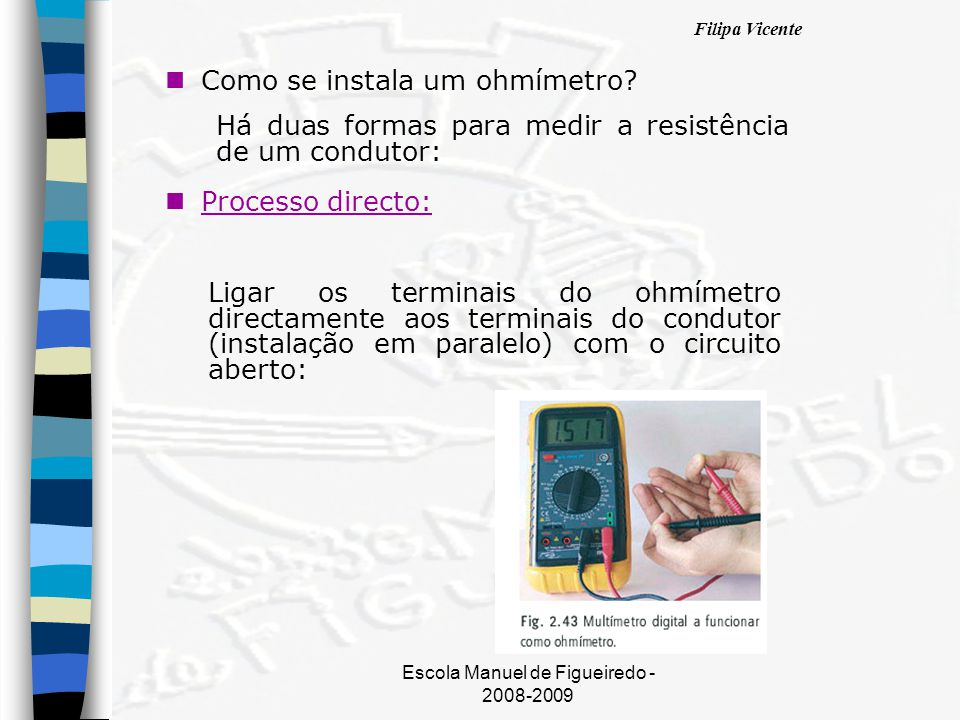 Filipa Vicente Escola Manuel de Figueiredo - 2008-2009 nPnProcesso indirecto: 1.medir a tensão eléctrica nos terminais do condutor.