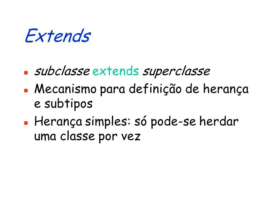 Classe de Poupanças: Descrição public class Poupanca extends Conta { public Poupanca (String numero) { super (numero); } public void renderJuros(double taxa) { this.creditar(this.getSaldo() * taxa); }
