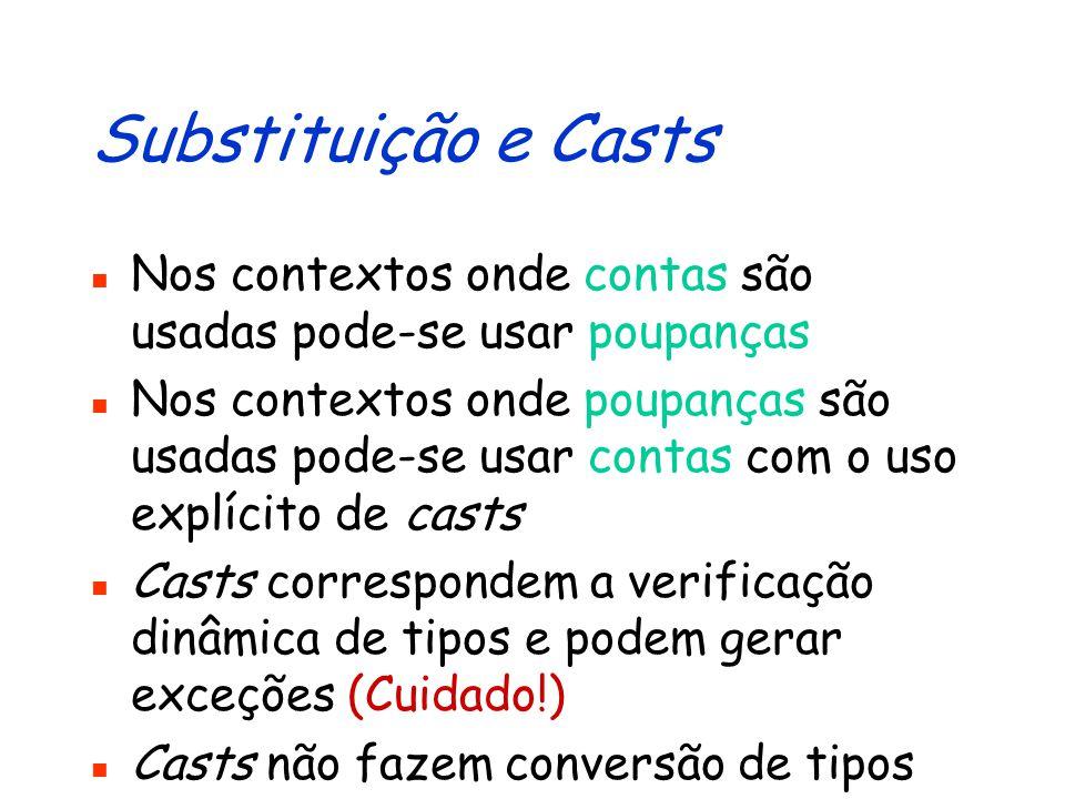 Subtipos: Verificação Dinâmica com Casts...Conta conta; conta = new Poupanca( 21.342-7 );...
