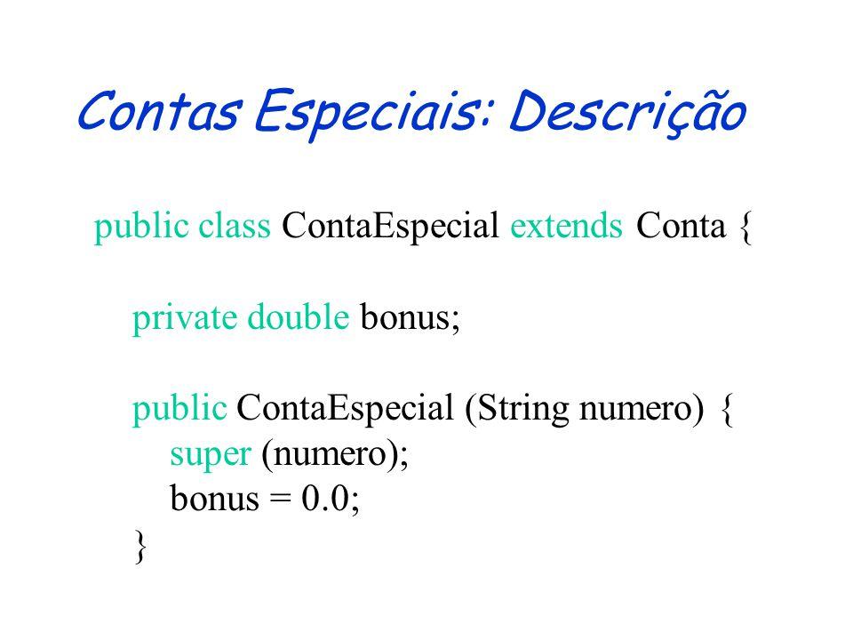 Contas Especiais: Assinatura public class ContaEspecial extends Conta { public ContaEspecial (String numero) {} public void renderBonus() {} public double getBonus() {} public void creditar(double valor) {} }