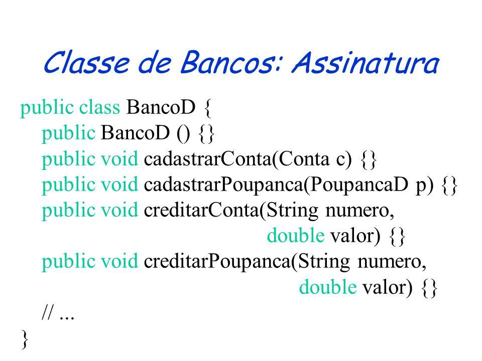 Classe de Poupanças: Descrição public class PoupancaD { private String numero; private double saldo; public void creditar (double valor) { saldo = saldo + valor; } //...