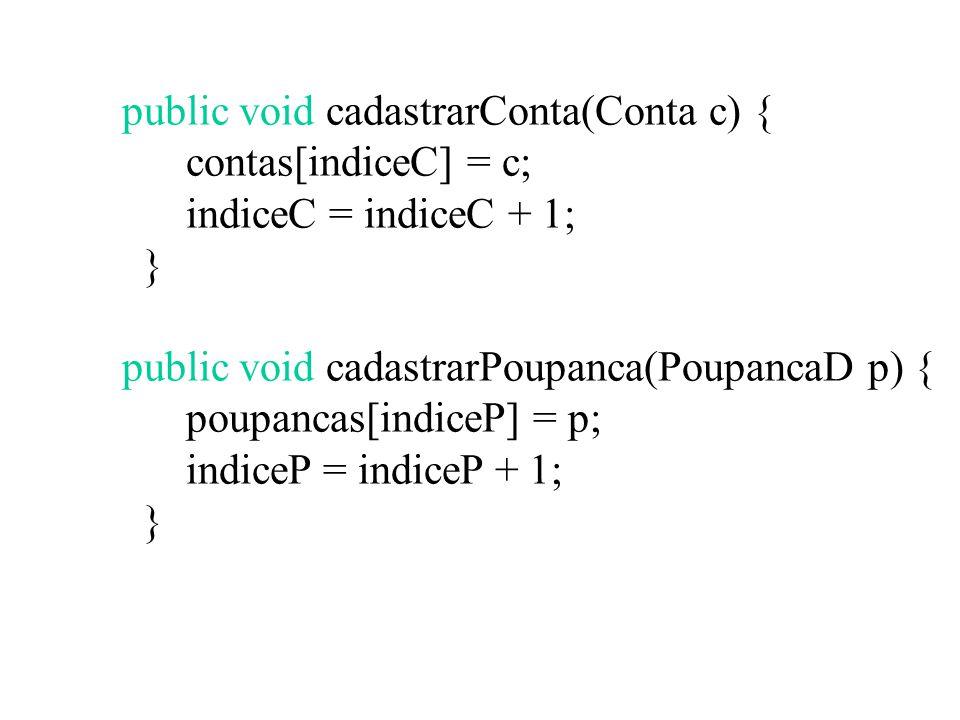 Classe de Bancos: Descrição public class BancoD { private Conta[] contas; private PoupancaD[] poupancas; private int indiceP, indiceC;