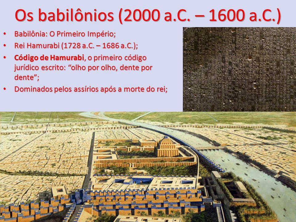 Os babilônios (2000 a.C. – 1600 a.C.) Babilônia: O Primeiro Império; Babilônia: O Primeiro Império; Rei Hamurabi (1728 a.C. – 1686 a.C.); Rei Hamurabi