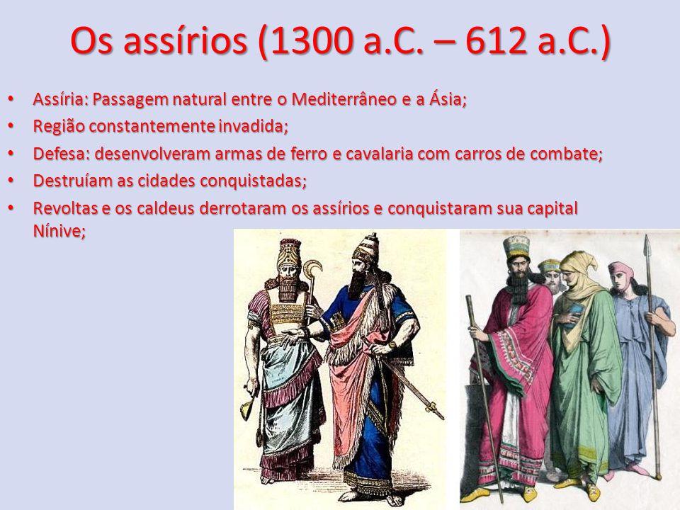 Os assírios (1300 a.C. – 612 a.C.) Assíria: Passagem natural entre o Mediterrâneo e a Ásia; Assíria: Passagem natural entre o Mediterrâneo e a Ásia; R