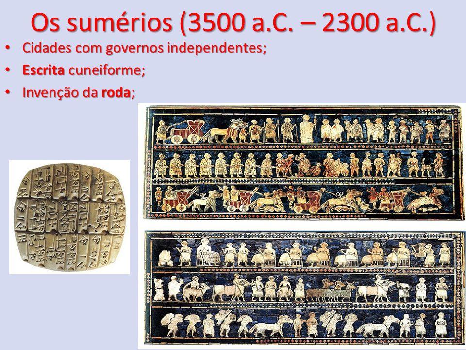 Os sumérios (3500 a.C. – 2300 a.C.) Cidades com governos independentes; Cidades com governos independentes; Escrita cuneiforme; Escrita cuneiforme; In