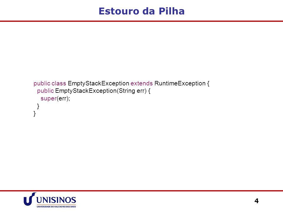 Classes de Exceção 15 public class EmptyQueueException extends RuntimeException { public EmptyQueueException(String err) { super(err); }