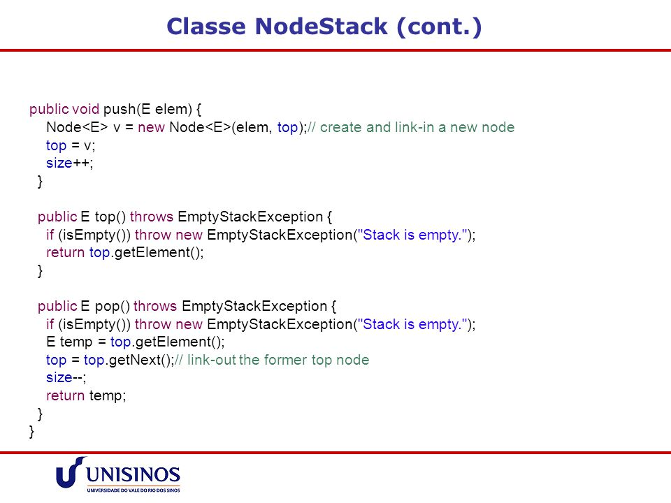 Classe NodeStack (cont.) public void push(E elem) { Node v = new Node (elem, top);// create and link-in a new node top = v; size++; } public E top() t