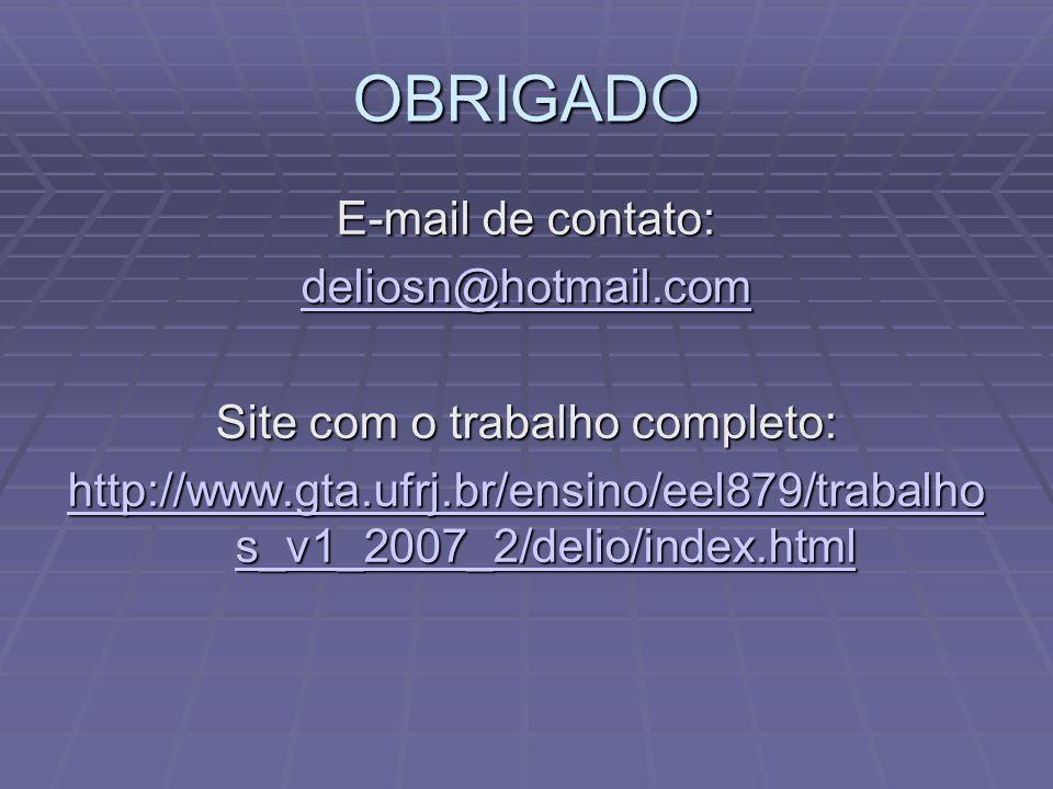 OBRIGADO E-mail de contato: deliosn@hotmail.com Site com o trabalho completo: http://www.gta.ufrj.br/ensino/eel879/trabalho s_v1_2007_2/delio/index.html http://www.gta.ufrj.br/ensino/eel879/trabalho s_v1_2007_2/delio/index.html